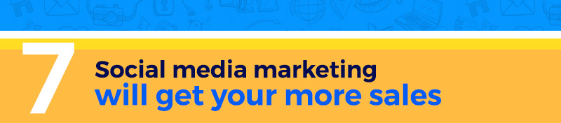 Social media marketing will get you more sales