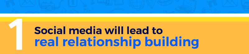 Social media will lead to real relationship building