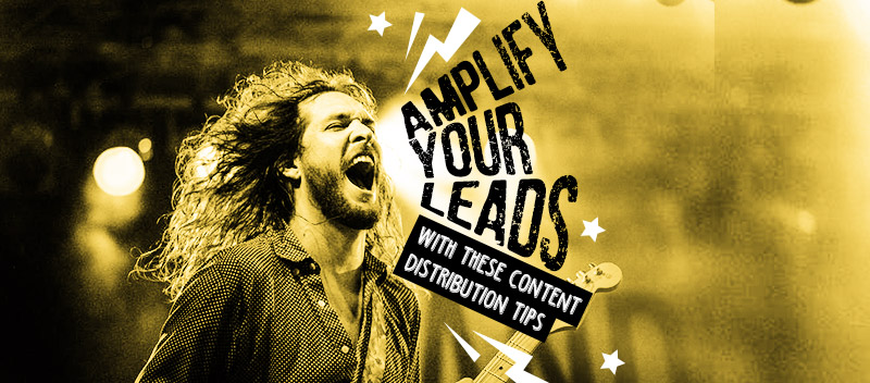 Amplify Your Leads with These Content Distribution Tips