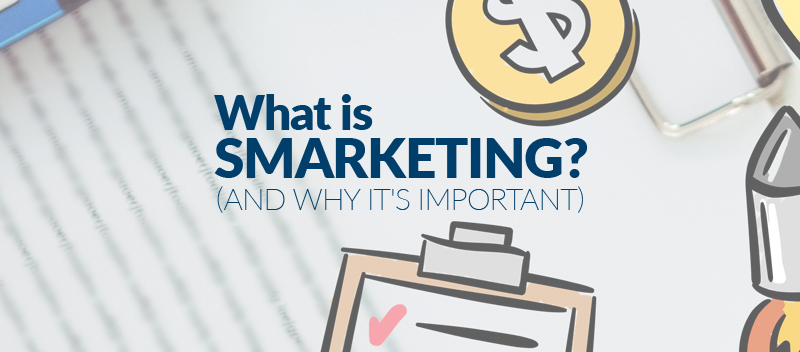 What is Smarketing? (And Why It's Important)