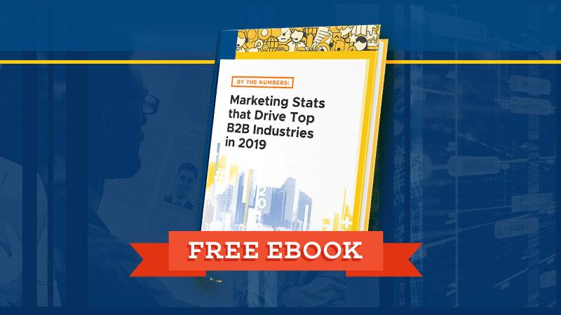 Free Ebook: Marketing Stats that Drive Top B2B Industries in 2019