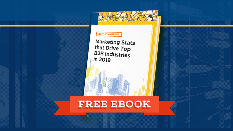 Free Ebook: Marketing Stats that Drive Top B2B Industries in 2019
