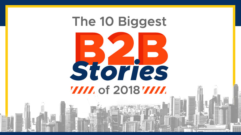 The 10 Biggest B2B Stories of 2018