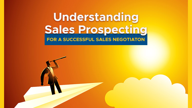 Understanding Sales Prospecting for a Successful Sales Negotiation