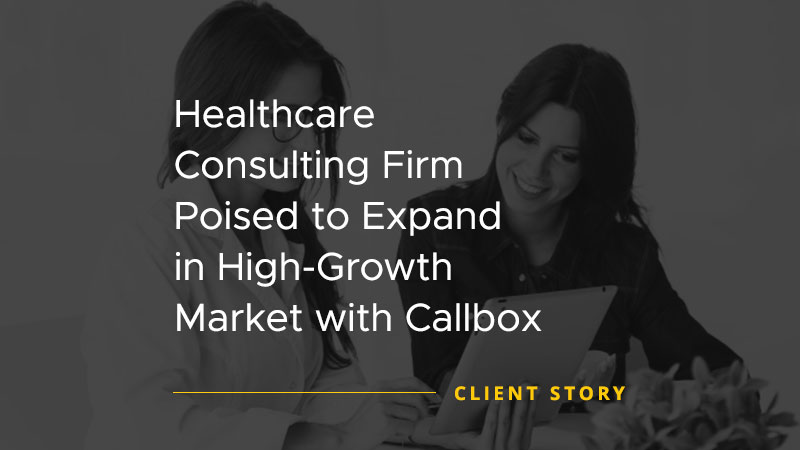 Healthcare Consulting Firm Poised to Expand in High Growth Market with Callbox [CASE STUDY]