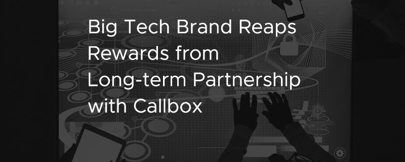 Big Tech Brand Reaps Rewards from Long term Partnership with Callbox [CASE STUDY]