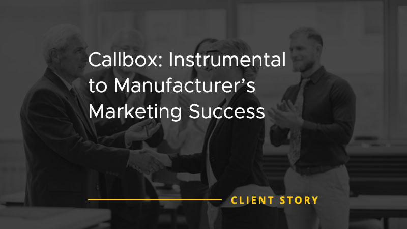 Callbox Instrumental to Manufacturers Marketing Success [CASE STUDY]