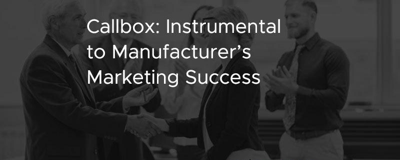 Callbox Instrumental to Manufacturers Marketing Success [CASE STUDY]