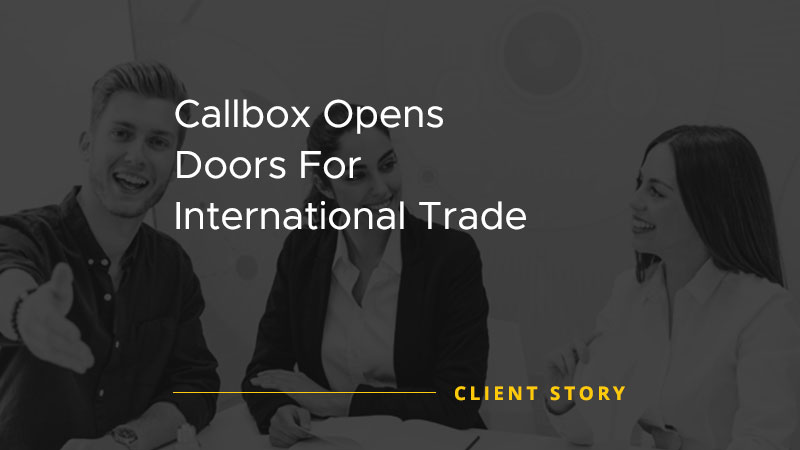 Callbox Opens Doors For International Trade [CASE STUDY]