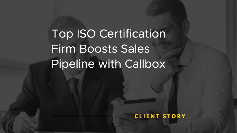Top ISO Certification Firm Boosts Sales Pipeline with Callbox [CASE STUDY]