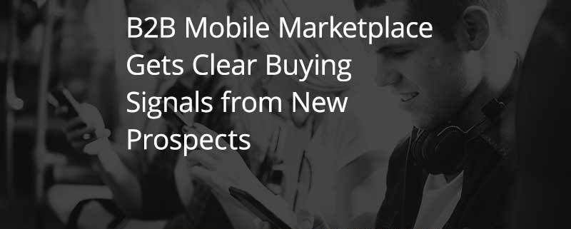 CS_SW_B2B-Mobile-Marketplace-Gets-Clear-Buying-Signals-from-New-Prospects