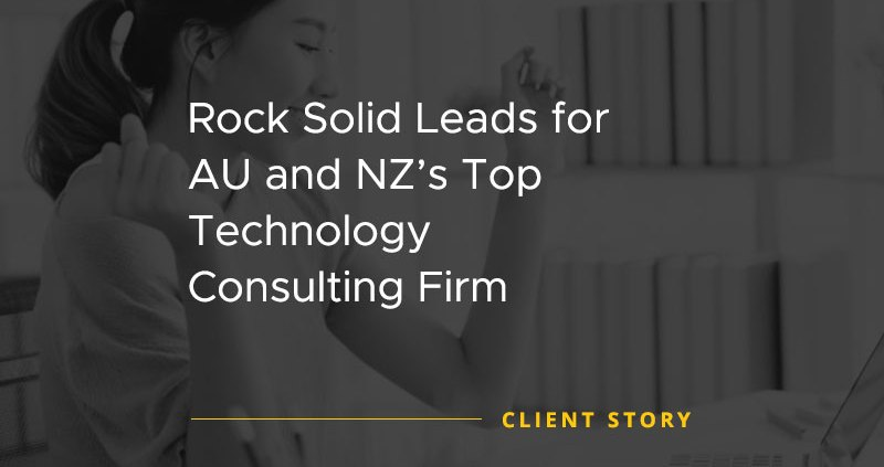 Rock Solid Leads for AU and NZs Top Technology Consulting Firm [CASE STUDY]