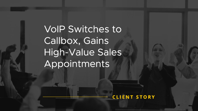 VoIP Switches to Callbox Gains High Value Sales Appointments [CASE STUDY]