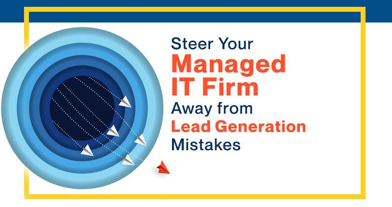 Steer-Your-Managed-IT-Firm-Away-from-Lead-Generation-Mistakes