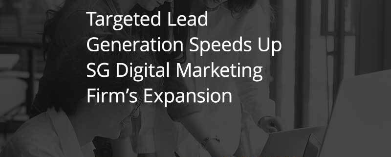 CS_AD_Targeted-Lead-Generation-Speeds-Up-SG-Digital-Marketing-Firms-Expansion