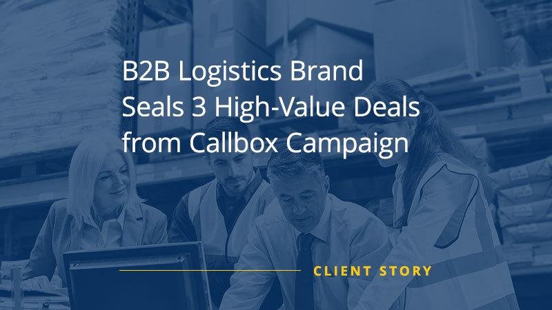 CS_OTH_B2B-Logistics-Brand-Seals-3-High-Value-Deals-from-Callbox-Campaign