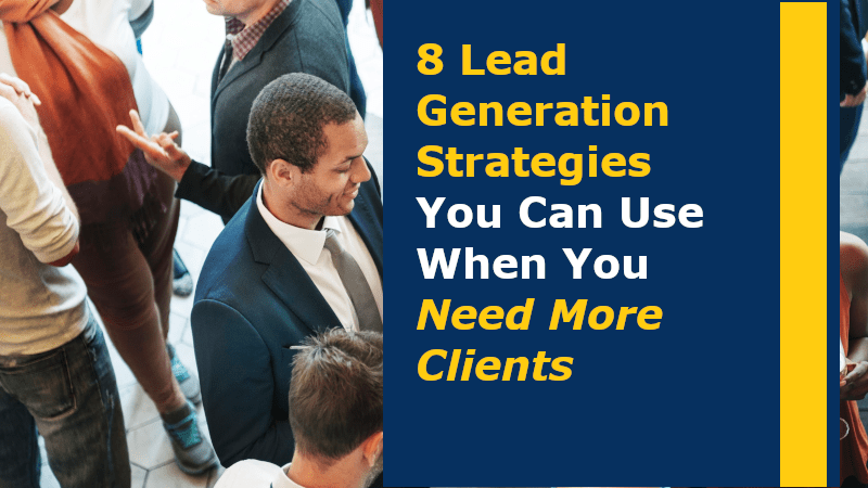 8 Lead Generation Strategies You Can Use When You Need More Clients
