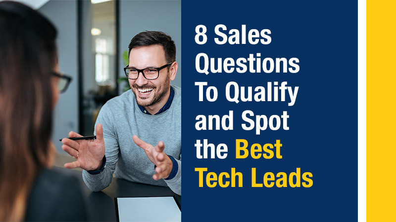 8 Sales Questions To Qualify and Spot the Best Tech Leads