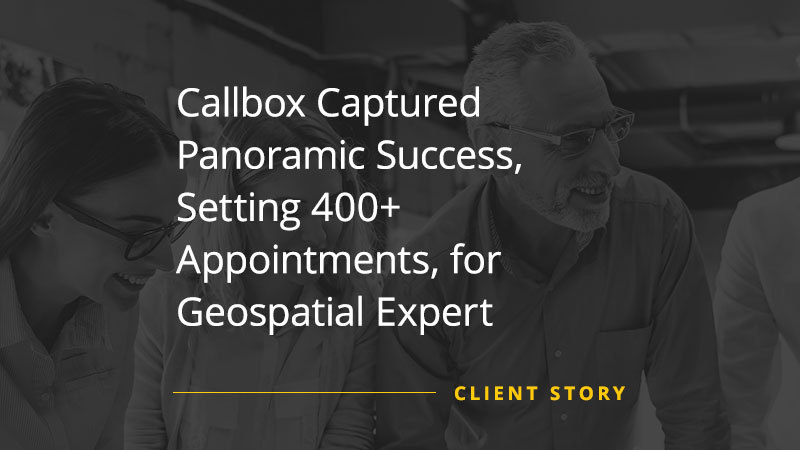 Callbox Captured Panoramic Success, Setting 400+ Appointments, for Geospatial Expert