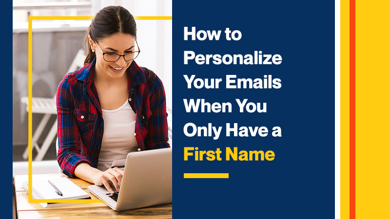 How To Personalize Your Emails When You Only Have a First Name
