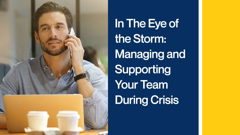 In-The-Eye-of-the-Storm-Managing-and-Supporting-Your-Team-During-Crisis