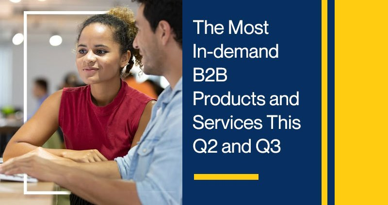 The Most In-demand B2B Products and Services This Q2 and Q3