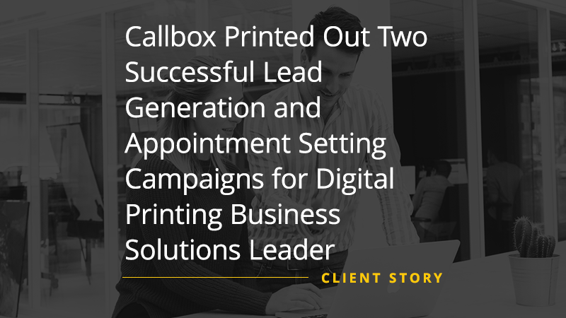 CS_SW_Callbox-Printed-Out-Two-Successful-Lead-Generation-and-Appointment-Setting-Campaigns-for-Digital-Printing-Business-Solutions-Leader