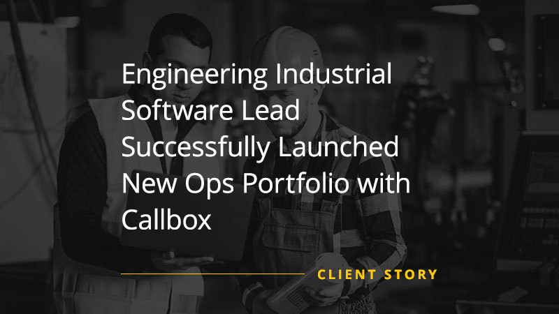 Engineering-Industrial-Software-Lead-Successfully-Launched-New-Ops-Portfolio-with-Callbox
