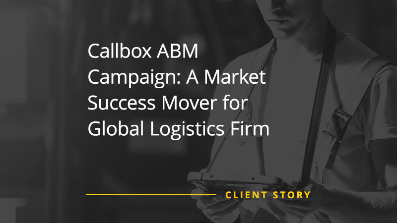 CS_LOG_Callbox-ABM-Campaign-A-Market-Success-Mover-for-Global-Logistics-Firm-img