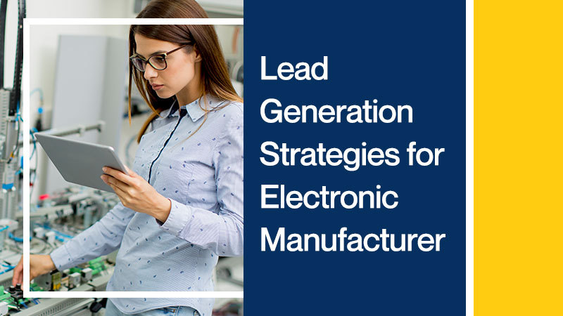 Lead-Generation-Strategies-for-Electronic-Manufacturers