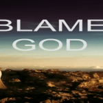 BLAME GOD For the Good