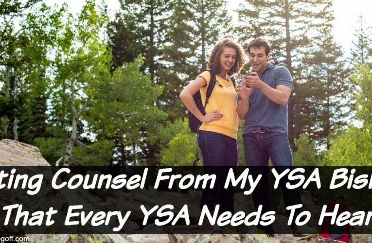 Dating Counsel From My YSA Bishop That Every YSA Needs To Hear