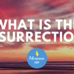 What is the Resurrection? Everything You Need to Know About the Resurrection