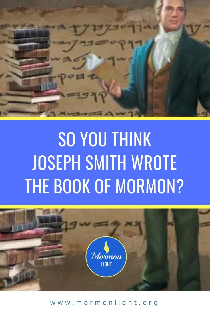 So You Think Joseph Smith Wrote the Book of Mormon?