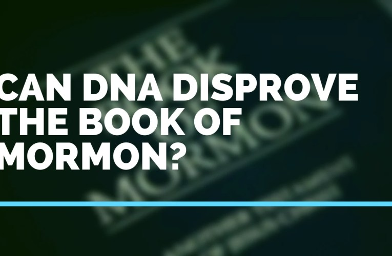 DNA Evidence Does Not Disprove The Book of Mormon