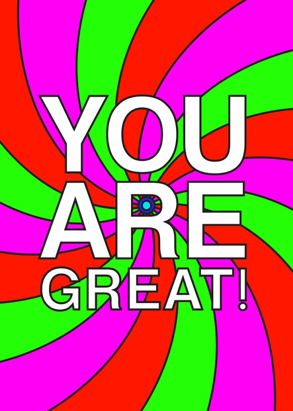 "You Are Great-poster. ""You are great!"" in big letters in white. A spinning background in purple, green and pink."