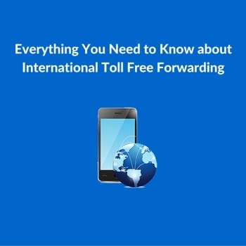 Everything you need to know about international toll free forwarding