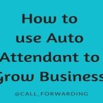 how-to-use-your-auto-attendant-to-grow-business