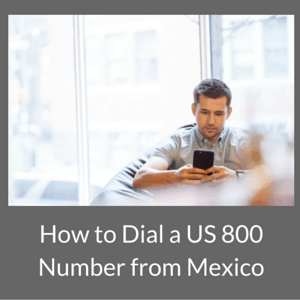 How to Dial a US 800 Number from Mexico