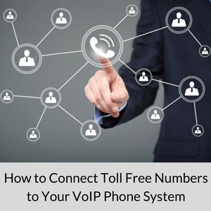 How to Connect Toll Free Numbers to Your VoIP Phone System