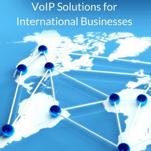 VoIP Solutions for International Businesses