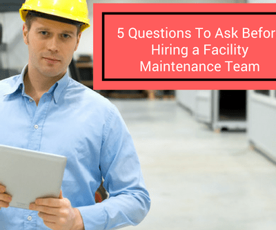 5 Questions to Ask Before Hiring a Facility Maintenance Team