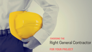 Choosing the Right General Contractor for Your Project