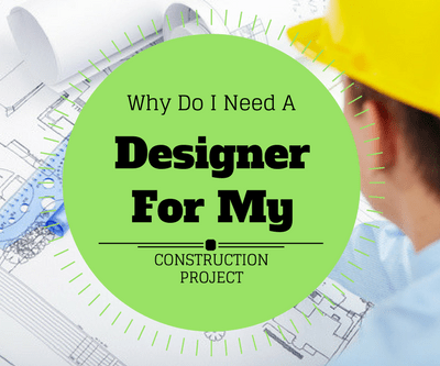 Why Do I Need a Designer for Construction