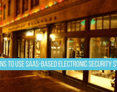 6 Reasons To Use SaaS-Based Electronic Security Systems