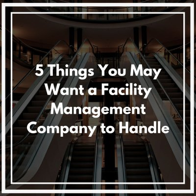 5 Things You May Want a Facility Management Company to Handle