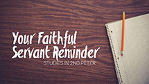 Your Faithful Servant Reminder: Studies In 2 Peter