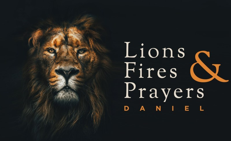 Lions And Fires And Prayers (Daniel)