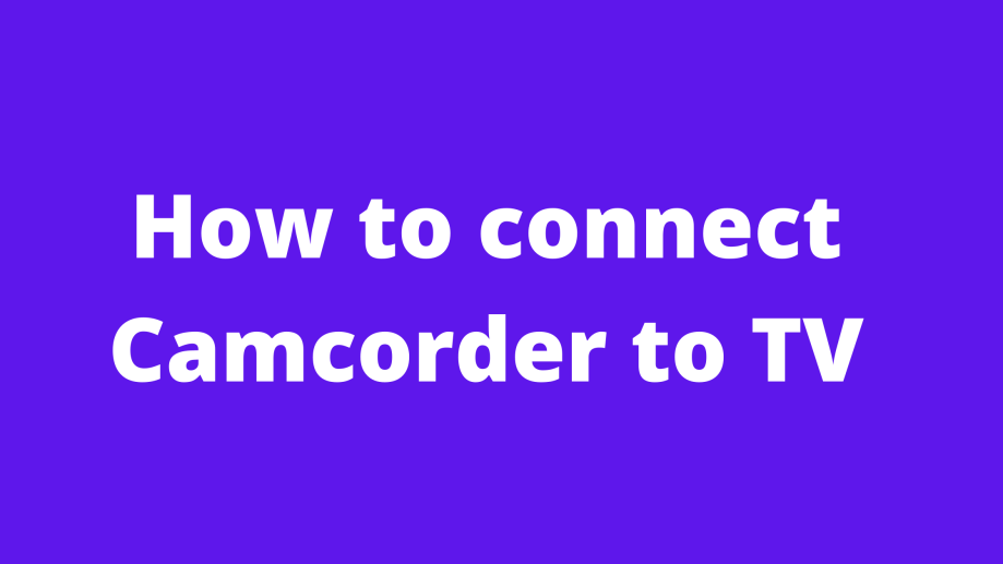How to connect Camcorder to TV for live streaming and others purpose