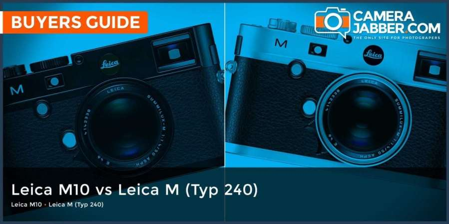 Leica M10 vs Leica M (Typ 240): what are the key differences?